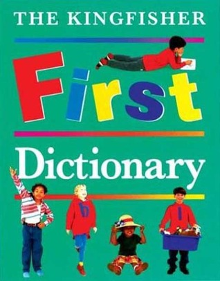 The Kingfisher First Dictionary by John Grisewood