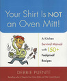 Your Shirt Is Not an Oven Mitt!: A Kitchen Survival Manual with 150+ Foolproof Recipes