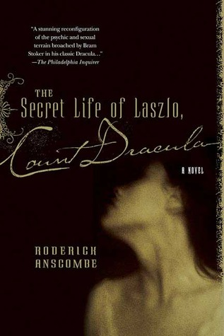 The Secret Life of Laszlo, Count Dracula by Roderick Anscombe