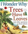 I Wonder Why Trees Have Leaves: And Other Questions About Plants