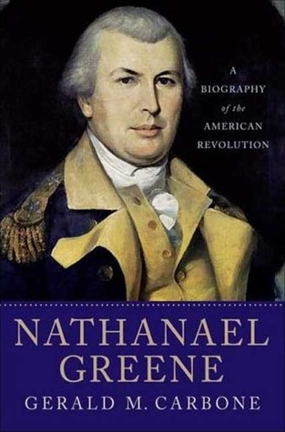 Nathanael Greene: A Biography of the American Revolution