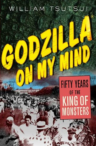 Download for free Godzilla on My Mind: Fifty Years of the King of Monsters PDF by William Tsutsui