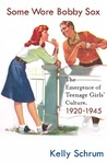 Some Wore Bobby Sox: The Emergence of Teenage Girls' Culture, 1920-1945
