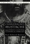 Charlemagne's Mustache: And Other Cultural Clusters of a Dark Age