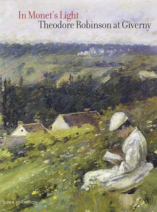 In Monet's Light: Theodore Robinson at Giverny