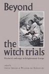 Beyond the Witch Trials: Witchcraft and Magic in Enlightenment Europe