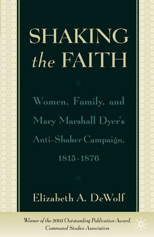 Shaking the Faith: Women, Family, and Mary Marshall Dyer's Anti-Shaker Campaign, 1815-1867