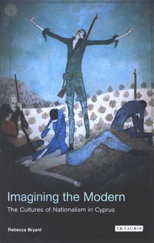 Imagining the Modern: The Cultures of Nationalism in Cyprus