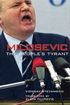 Milosevic: The People's Tyrant