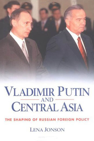 Vladimir Putin and Central Asia: The Shaping of Russian Foreign Policy