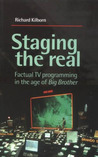 Staging the Real: Factual TV Programming in the Age of Big Brother