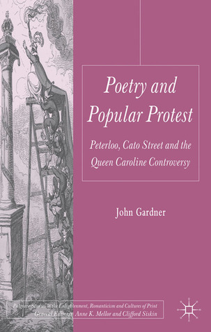 Poetry and Popular Protest: Peterloo, Cato Street and the Queen Caroline Controversy