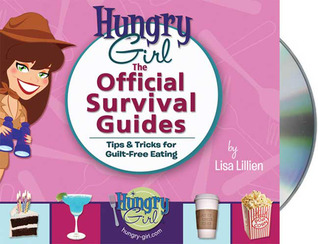 Hungry Girl: The Official Survival Guides: Tips & Treats for Guilt-Free Eating