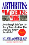 Arthritis: What Exercises Work: Breakthrough Relief For The Rest Of Your Life, Even After Drugs & Surgery Have Failed