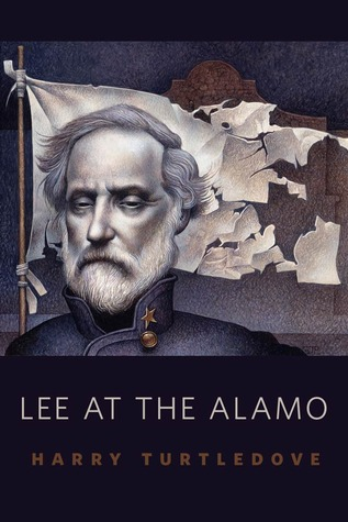 Lee at the Alamo by Harry Turtledove