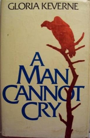 A Man Cannot Cry by Gloria Keverne