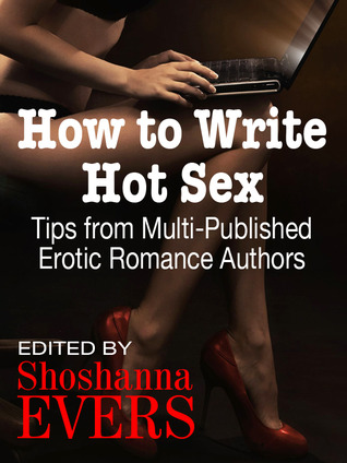 How to Write Hot Sex: Tips from Multi-Published Erotic Romance Authors