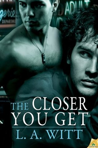 The Closer You Get (Distance Between Us, #2) by L.A. Witt