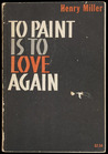 To Paint Is To Love Again