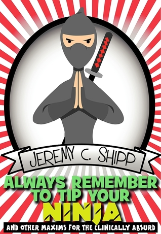 Always Remember to Tip Your Ninja by Jeremy C. Shipp