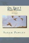 Oh, That I Had Wings by Sarah Pawley