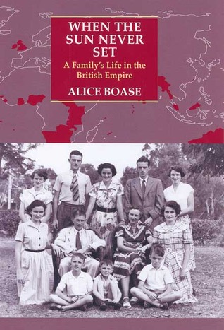 When the Sun Never Set: A Family's Life in the British Empire