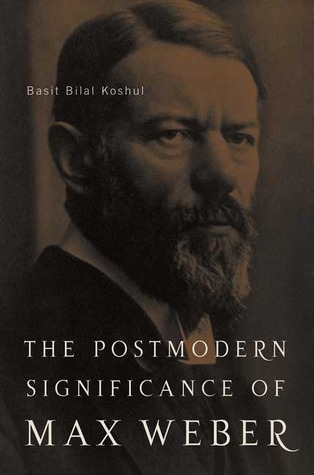 The Postmodern Significance of Max Weber's Legacy