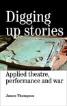 Digging Up Stories: Applied Theatre, Performance and War