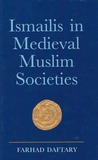 Ismailis in Medieval Muslim Societies: A Historical Introduction to an Islamic Community