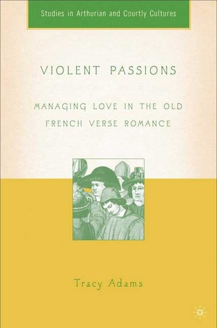 Violent Passions: Managing Love in the Old French Verse Romance