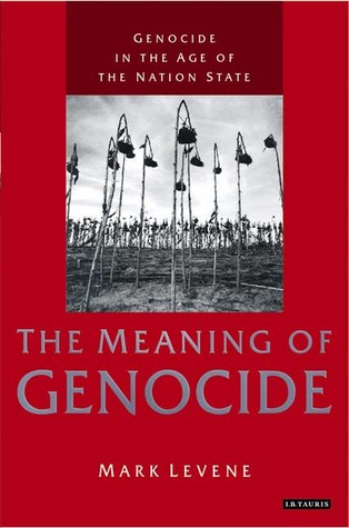 Genocide in the Age of the Nation State by Mark Levene
