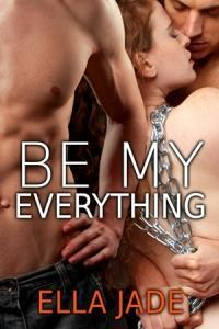 Be My Everything by Ella Jade