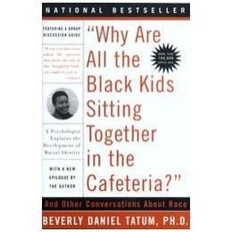 Why Do All the Black Kids Sit Together in the Cafeteria? by Beverly Daniel