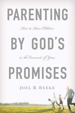 Parenting by God's Promises by Joel R. Beeke