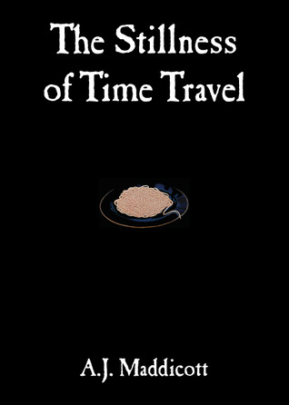 The Stillness of Time Travel by A.J. Maddicott