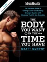 Men's Health The Body You Want in the Time You Have: The Ultimate Guide to Getting Leaner and Building Muscle with Workouts that Fit Any Schedule