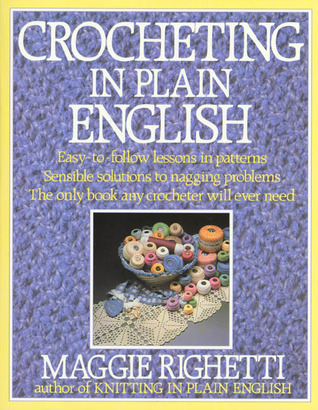 Crocheting Lessons : Crocheting in Plain English: Easy-to-follow lessons in patterns ...