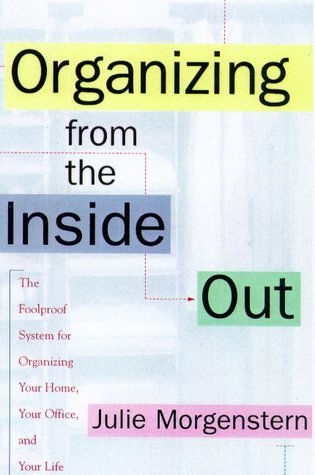 Organizing from the Inside Out by Julie Morgenstern