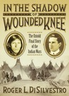 In The Shadow of Wounded Knee: The Untold Final Chapter of the Indian Wars