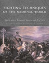 Fighting Techniques of the Medieval World: Equipment, Combat Skills and Tactics