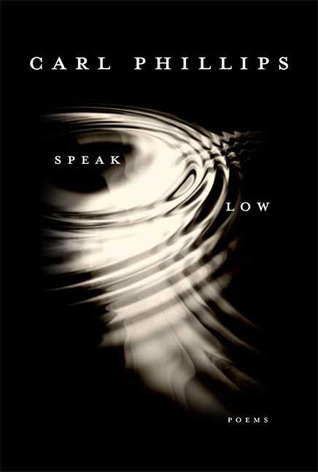 Speak Low by Carl Phillips