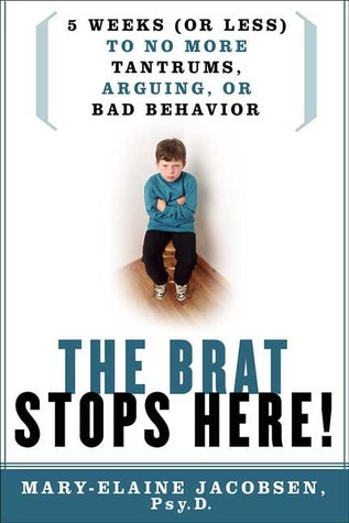 The Brat Stops Here! by Mary-Elaine Jacobsen, Psy.P...