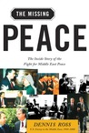 The Missing Peace: The Inside Story of the Fight for Middle East Peace