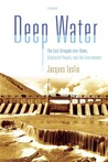 Deep Water: The Epic Struggle over Dams, Displaced People, and the Environment