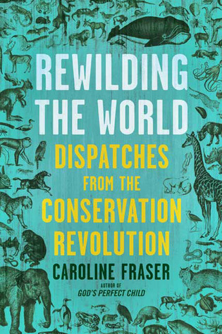 Rewilding the World by Caroline Fraser