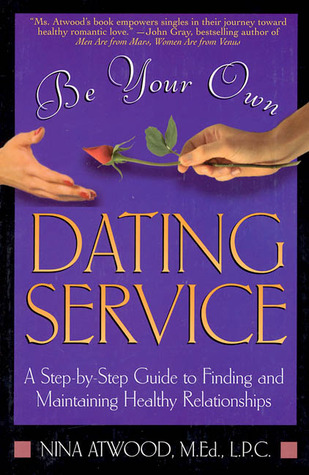Be Your Own Dating Service by Nina Atwood