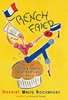 French Fried: The Culinary Capers Of An American In Paris