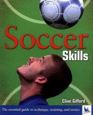 Soccer Skills: The Essential Guide to Technique, Training, and Tactics