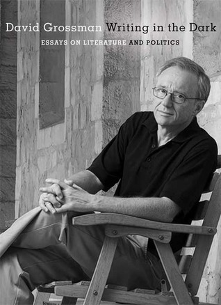 Free download Writing in the Dark: Essays on Literature and Politics PDF by David Grossman, Jessica Cohen
