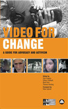 Video for Change: A How-To Guide on Using Video in Advocacy and Activism